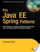 Pro Java EE Spring Patterns  : Best Practices and Design Strategies Implementing Java EE Patterns with the Spring Framework