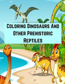 Coloring Dinosaurs And Other Prehistoric Reptiles Book