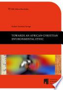 Towards an African-Christian Environmental Ethic