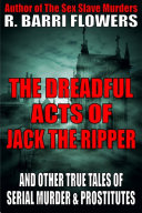 The Dreadful Acts of Jack the Ripper and Other True Tales of Serial Murder and Prostitutes