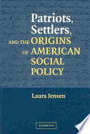 Patriots  Settlers  and the Origins of American Social Policy