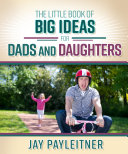 The Little Book of Big Ideas for Dads and Daughters Pdf/ePub eBook