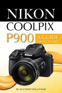 Nikon Coolpix P900  A Guide for Beginners