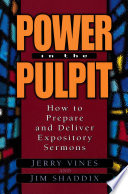 """""""Power in the Pulpit: How to Prepare and Deliver Expository Sermons"""" by Jerry Vines, James L. Shaddix"""