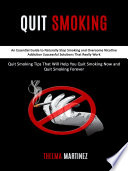 Quit Smoking  An Essential Guide to Naturally Stop Smoking and Overcome Nicotine Addiction Successful Solutions That Really Work  Quit Smoking Tips That Will Help You Quit Smoking Now and Quit Smoking Forever  Book