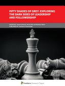 Fifty Shades of Grey  Exploring the Dark Sides of Leadership and Followership