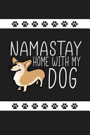 Namastay Home with My Dog  Funny Novelty Dog Notebook  Awesome Lined Journal Perfect Gift for Dog Lovers and Owners
