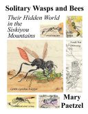 Solitary Wasps and Bees: Their Hidden World in the Siskiyou Mountains