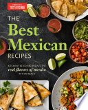 """The Best Mexican Recipes: Kitchen-Tested Recipes Put the Real Flavors of Mexico Within Reach"" by America's Test Kitchen"