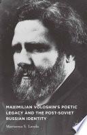 Maximilian Voloshin   s Poetic Legacy and the Post Soviet Russian Identity
