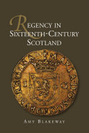 Regency in Sixteenth-Century Scotland