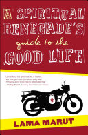 A Spiritual Renegade's Guide to the Good Life (with embedded video) Book
