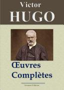 Victor Hugo : Oeuvres complètes — 122 titres (Nouvelle édition enrichie)