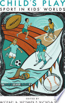 Child's Play, Sport in Kids' Worlds by Michael A. Messner,Michela Musto PDF