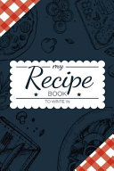 My Recipe Book to Write In  Make Your Own Cookbook   My Best Recipes and Blank Recipe Book Journal for Personalized Recipes   Blank Recipe Journal