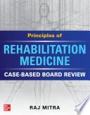 Principles of Rehabilitation Medicine  Case Based Board Review Book
