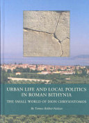 Urban Life and Local Politics in Roman Bithynia