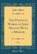 The Poetical Works of John Milton With a Memoir  Vol  1  Classic Reprint