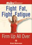 Fight Fat  Fight Fatigue
