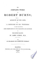 The Complete Works of Robert Burns  with an Account of His Life  and a Criticism on His Writings     By James Currie  Etc Book