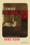 Toward Nationalism's End: An Intellectual Biography of Hans Kohn