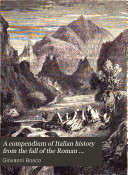 A compendium of Italian history from the fall of the Roman empire  tr  and completed to the present time by J D  Morell
