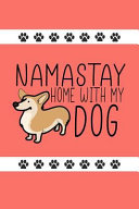 Namastay Home with My Dog  Funny Novelty Dog Notebook  Awesome Lined Journal Perfect Gift for Dog Lovers and Owners Coral