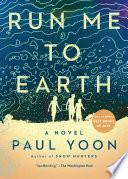 Run me to earth : a novel