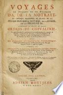 VOYAGES EN ANGLOIS ET EN FRANÇOIS D'A. DE LA MOTRAYE, EN DIVERSES PROVINCES ET PLACES DE LA PRUSSE DUCALE ET ROYALE, DE LA RUSSIE, DE LA POLOGNE &c. CONTENANT UN TRAITÉ DE DIVERS ORDRES DE CHEVALERIE, Un grand nombre de particularités curieuses touchant le tumulte de THORN, la DIETTE de GRODNO, la vie de l'empereur de RUSSIE PIERREI. celles de l'Imperatrice CATHERINE, du Géneral LE FORT & du Prince MENZIKOFF : AVEC DES REMARQUES GÉOGRAPHIQUES, TOPOGRAPHIQUES, Historiques & Politiques sur ces Provinces & autres Païs par lesquels l'Auteur a passé & repassé ; COMME LE MECKLEMBOURG, la POMERANIE, la COURLANDE, la LIVONIE, l'ESTONIE, les PRINCIPAUTEZ de PLESKOW & de NOVGROD, le Lac LADOGA, la CARELIE, l'INGRIE, la SILESIE, le BRANDEBOURG &c. Sur quelques parties de la FRANCE, de la FLANDRE, de l'ANGLETERRE & de l'IRLANDE. Tirées non seulement de ses Observations, mais encore des Mémoires qui lui ont été communiquez par des personnes de considération [et] dignes de foi, enrichies de PLANS [et] de FIGURES Pdf/ePub eBook