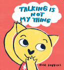 Talking is Not My Thing