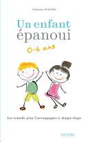 Un enfant épanoui 0-6 ans / les conseils pour l'accompagner à chaque étape ebook