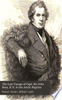 The Last Voyage of Capt  Sir John Ross  R N  to the Arctic Regions