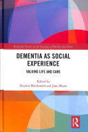 Dementia as social experience: valuing life and care