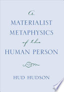 A Materialist Metaphysics Of The Human Person Book PDF