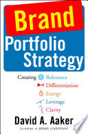 """Brand Portfolio Strategy: Creating Relevance, Differentiation, Energy, Leverage, and Clarity"" by David A. Aaker"