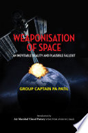 Weaponisation of Space: An Inevitable Reality and Plausible Fallout