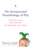 The Interpersonal Neurobiology Of Play Brain Building Interventions For Emotional Well Being Book PDF