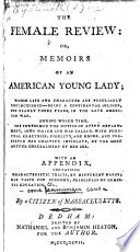 The Female Review: Or, Memoirs of an American Young Lady (Deborah Sampson), Whose Life and Character are Peculiarly Distinguished, Being a Continental Soldier for Nearly Three Years, in the Late American War. ... With an Appendix. ... By a Citizen of Massachusetts [Herman Mann].