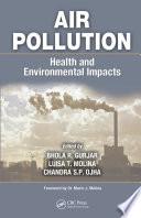 """Air Pollution: Health and Environmental Impacts"" by Bhola R. Gurjar, Luisa T. Molina, C.S. P. Ojha"