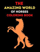 The Amazing World Of Horses Coloring Book