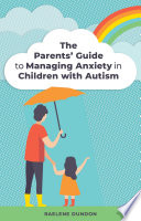The Parents    Guide to Managing Anxiety in Children with Autism