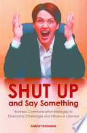 Shut Up And Say Something Business Communication Strategies To Overcome Challenges And Influence Listeners