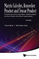 Matrix Calculus  Kronecker Product And Tensor Product  A Practical Approach To Linear Algebra  Multilinear Algebra And Tensor Calculus With Software Implementations  Third Edition