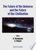 The Future Of The Universe And The Future Of Our Civilization