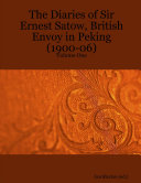 The Diaries of Sir Ernest Satow, British Envoy in Peking (1900-06) - Volume One