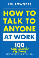 link to How to talk to anyone at work: 72 little tricks for big success communicating on the job in the TCC library catalog