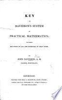 Key to Davidson s System of Practical Mathematics  containing solutions of all the exercises in that work
