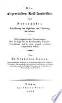 Die Altpersischen Keil-Schriften von Persepolis. Entzifferung des Alphabets und Erklärung des Inhalts