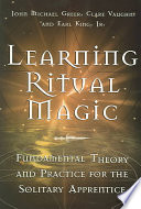 """""""Learning Ritual Magic: Fundamental Theory and Practice for the Solitary Apprentice"""" by John Michael Greer, Earl King, Jr., Clare Vaughn"""