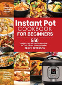 Instant Pot Cookbook for Beginners  5 Ingredient Instant Pot Recipes   550 Simple  Easy and Delicious Recipes for Your Electric Pressure Cooker Book
